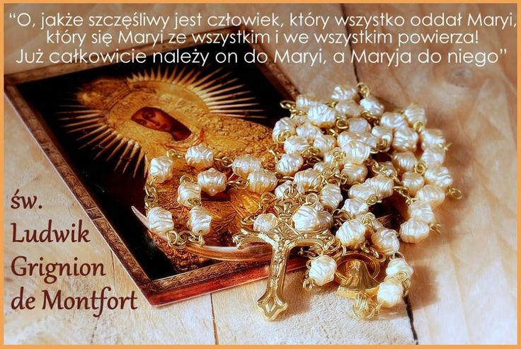 """św. Ludwik Maria Grignion de Montfort (†1716):  """"Niech sobie nikt nie wyobraża (jak ci, którzy mają błędne pojęcia), że Maryja, będąc stworzeniem, jest przeszkodą do zjednoczenia ze Stwórcą. To już nie Maryja żyje, to sam Jezus Chrystus, to sam Bóg żyje w Niej. Jej przemienienie w Bogu bardziej przewyższa przemienienie św. Pawła i innych świętych, niż niebo swą wzniosłością przewyższa ziemię. Maryja stworzona jest tylko dla Boga i nie zatrzymuje dla siebie żadnej duszy, przeciwnie, rzuca ją…"""