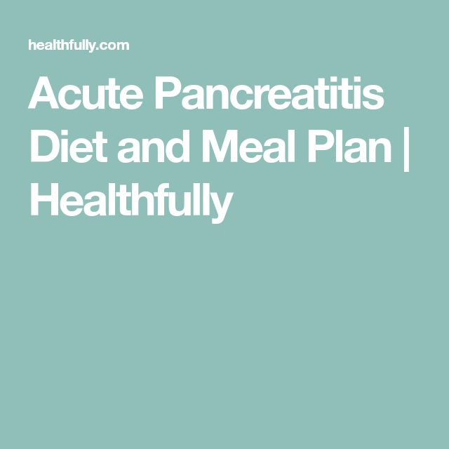 Acute Pancreatitis Diet and Meal Plan | Healthfully