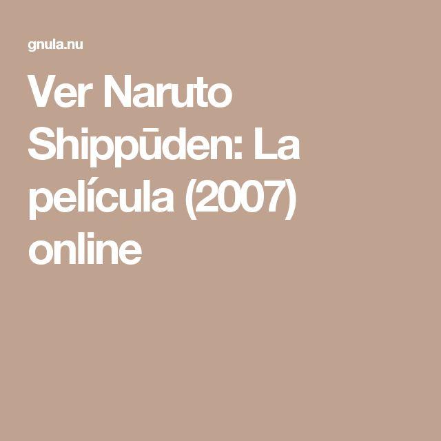 Ver Naruto Shippūden: La película (2007) online