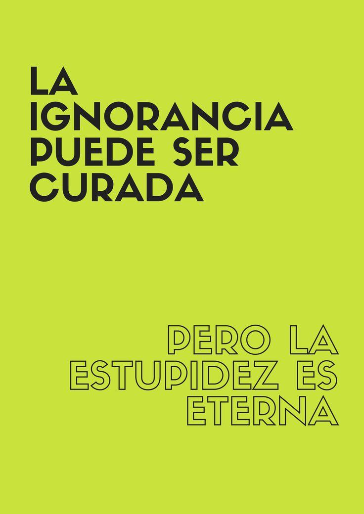 La ignorancia puede ser curada pero la estupidez es eterna #frasescelebres #frasesycitas