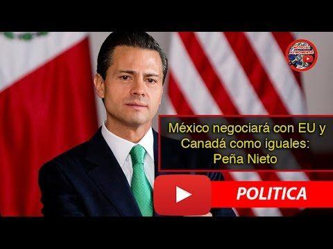 México negociará con EU y Canadá como iguales: Peña Nieto 🔴    Noticias ...