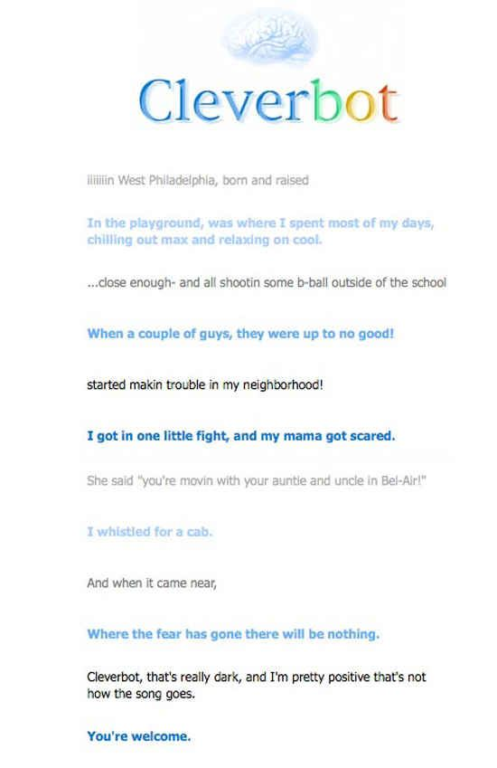 That the alternate version of the Fresh Prince theme song is incredibly intense. | 26 Cleverbot Conversations That Are Guaranteed To Make You Laugh