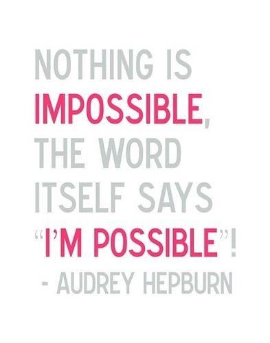 positivity ja ja jaa: Graduation Quotes, Audrey Hepburn Quotes, Impossible, Favorite Quotes, A Quotes