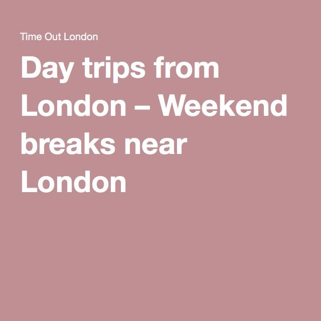Day trips from London – Weekend breaks near London