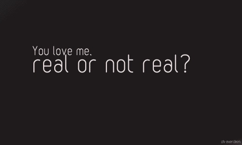 """So after, when he whispers, """"You love me. Real or not real?"""" I tell him, """"Real."""""""