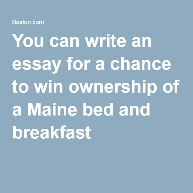 You can write an essay for a chance to win ownership of a Maine bed and breakfast