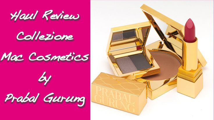 Haul Review Collezione Mac Cosmetics Prabal Gurung