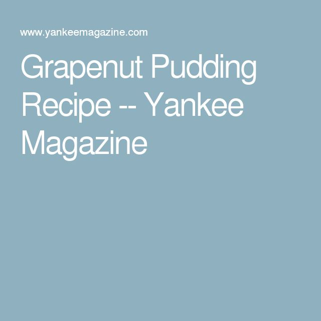 Grapenut Pudding Recipe -- Yankee Magazine