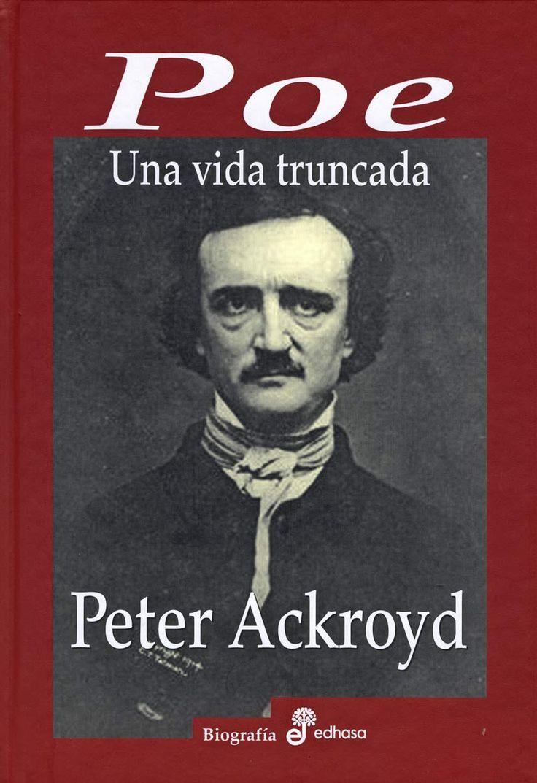 #Literatura / #Biografías POE. UNA VIDA TRUNCADA - Peter Ackroyd #Edhasa