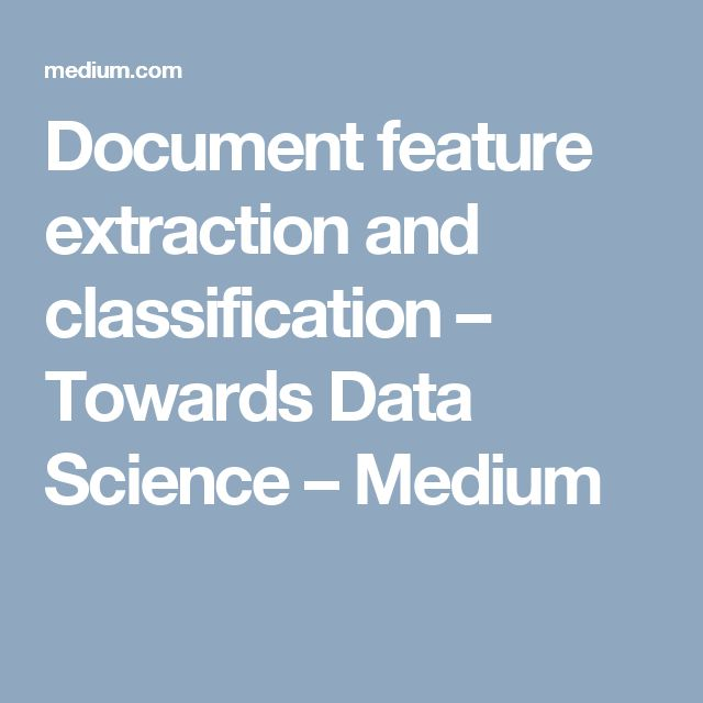 Document feature extraction and classification – Towards Data Science – Medium
