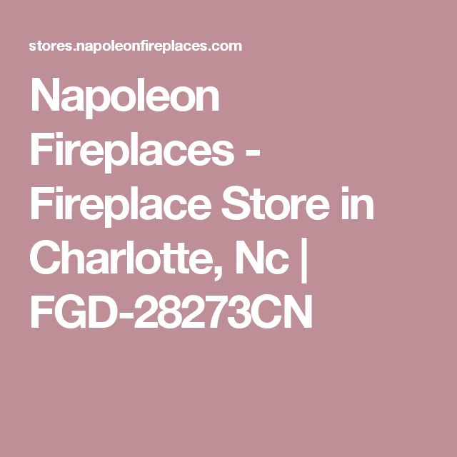Napoleon Fireplaces - Fireplace Store in Charlotte, Nc | FGD-28273CN