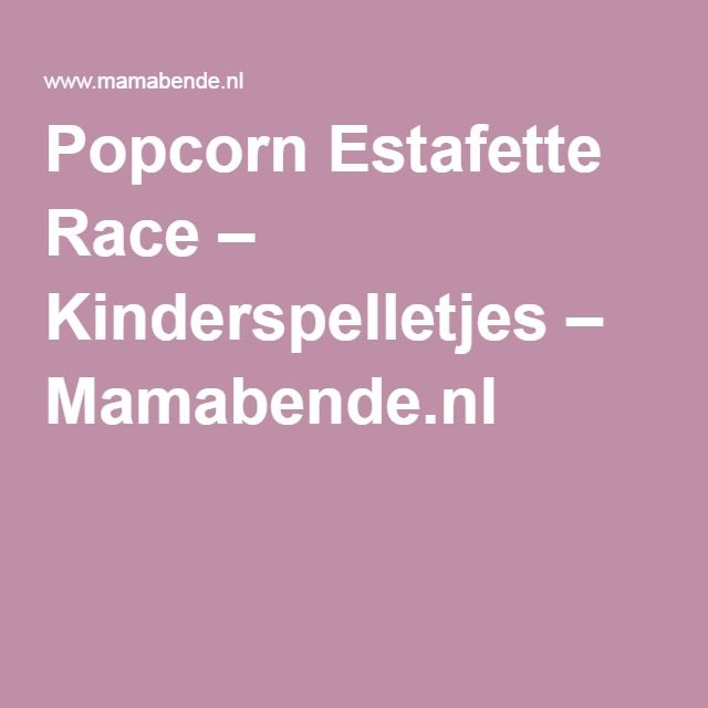 Popcorn Estafette Race – Kinderspelletjes – Mamabende.nl