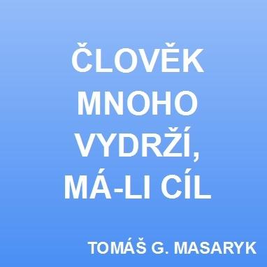 """Tomáš Garrique Masaryk (President of the Czech Republic 1918-1935) - """"Člověk mnoho vydrží, má-li cíl."""""""