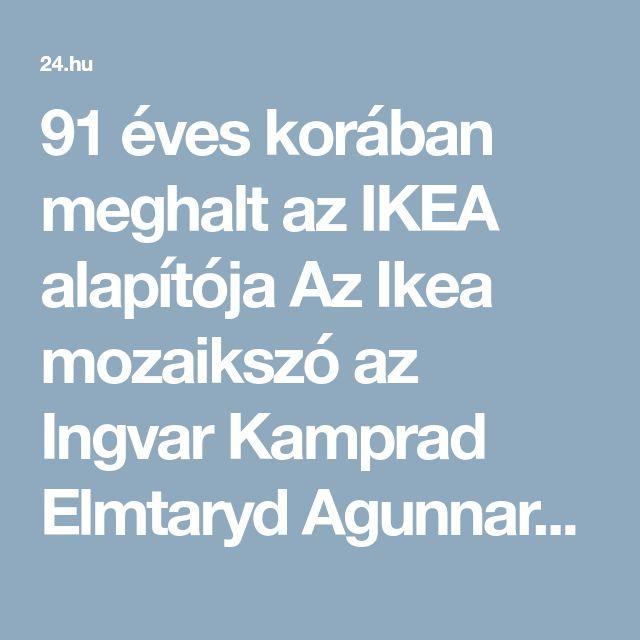 91 éves korában meghalt az IKEA alapítója  Az Ikea mozaikszó az Ingvar Kamprad Elmtaryd Agunnaryd szókapcsolat kezdőbetűiből áll, amelynek utolsó két szava az üzletember szülővárosára, illetve arra a város közelében fekvő farmra utal, ahol a dinasztiaalapító felnőtt.