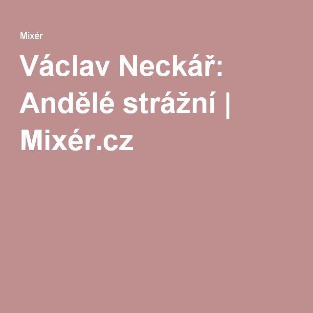 Václav Neckář: Andělé strážní   Mixér.cz