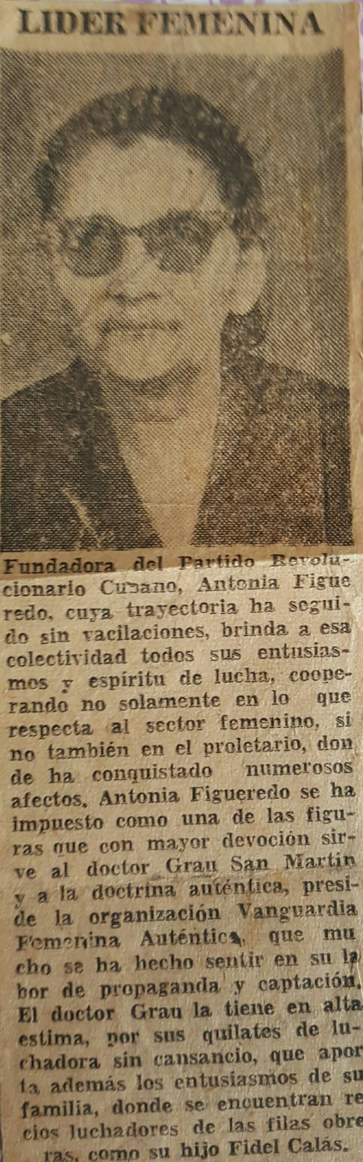 My Great Grandmother was considered in the highest regard by Dr. Grau San Martin and his political party in Cuba -Partido Revolucionaro Cubano [Autentico]. According to this article she was a foundres and a leader. The article also mentions her son, my great uncle - Fidel Calas.