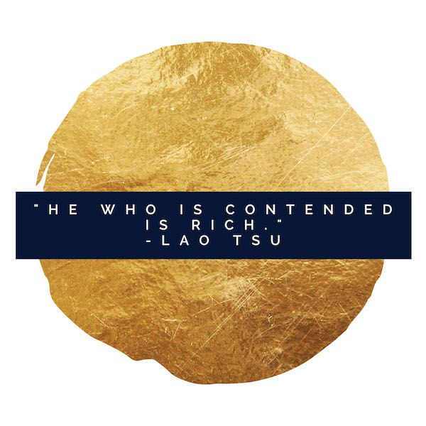 """""""He who is contended is rich"""" by Lao Tsu 