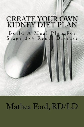 Create Your Own Kidney Diet Plan - Build A Meal Pattern For Stage 3 or 4 Kidney Disease by Mrs. Mathea Ford RD/LD. $9.99. Publisher: CreateSpace Independent Publishing Platform (October 17, 2012). Publication: October 17, 2012