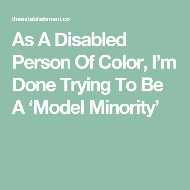 As A Disabled Person Of Color, I'm Done Trying To Be A 'Model Minority'