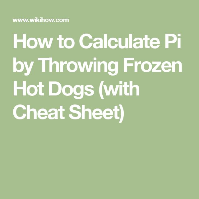How to Calculate Pi by Throwing Frozen Hot Dogs (with Cheat Sheet)