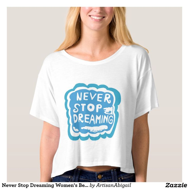 Sold! Thank you to the customers and enjoy! Never Stop Dreaming Women's Bella Boxy Crop Top; ArtisanAbigail at Zazzle; Abigail Davidson Art