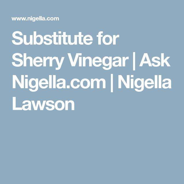 Substitute for Sherry Vinegar | Ask Nigella.com | Nigella Lawson