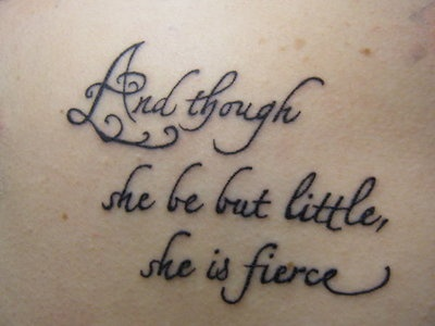 """And though she be but little, she is fierce.""  ~ Shakespeare ❤ LOVE THIS!Tattoo Ideas, Little Girls, Quotes Tattoo, Families Tattoo, Girls Room, Williams Shakespeare, Tattoo Quotes, A Tattoo, Shakespeare Quotes"