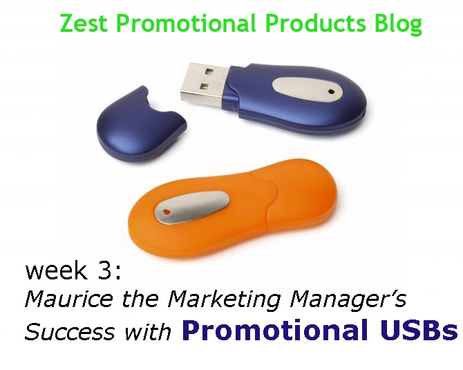 In the third week of Maurice the Marketing Manager you will read how Maurice's risk on Promotional USBs panned out.   With Gerald away, Maurice eagerly awaits the results of his campaign idea and takes time to talk to the Americans about Gerald's future with the company.  Click here to read this week's installment  http://www.zestpromotional.com/wp_blog/maurice-the-marketing-managers-success-with-promotional-usbs/