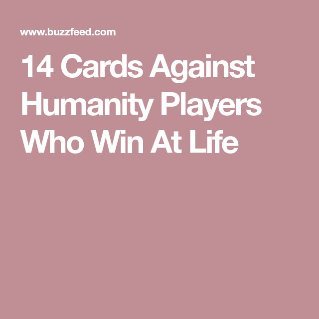 14 Cards Against Humanity Players Who Win At Life Cards