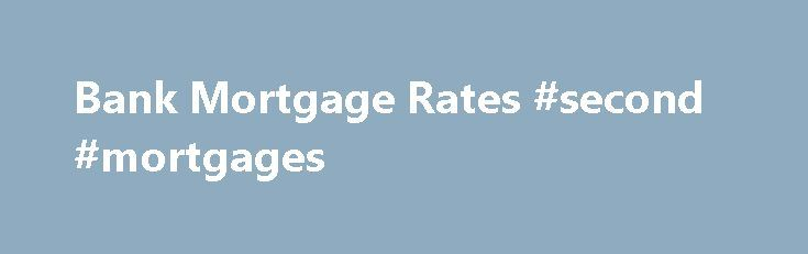 Bank Mortgage Rates #second #mortgages http://mortgage.remmont.com/bank-mortgage-rates-second-mortgages/  #mortgage banks # Bank Mortgage Rates Posted rates vs. best rates When comparing bank mortgage rates it is important to know that these rates represent the banks' posted mortgage rates. The posted rate is simply the rate that the bank is advertising publicly. However, banks often have the capacity to offer lower rates, which you can access either through negotiation or reaching out to a…