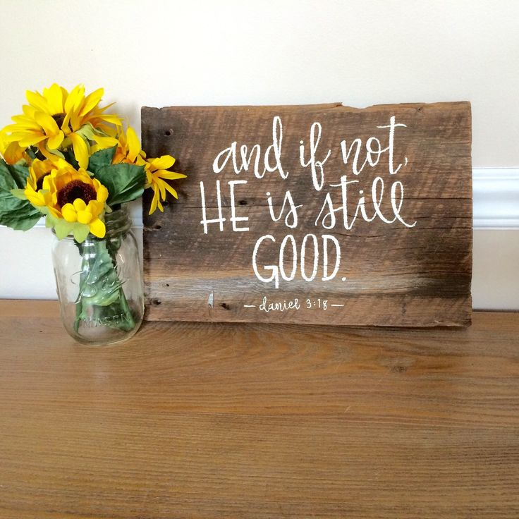 Reclaimed Wood Sign--And if Not, He is Still Good. by RealSimplicity on Etsy https://www.etsy.com/listing/294995073/reclaimed-wood-sign-and-if-not-he-is