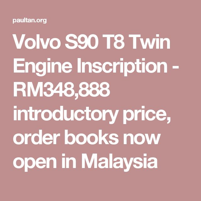 Volvo S90 T8 Twin Engine Inscription - RM348,888 introductory price, order books now open in Malaysia