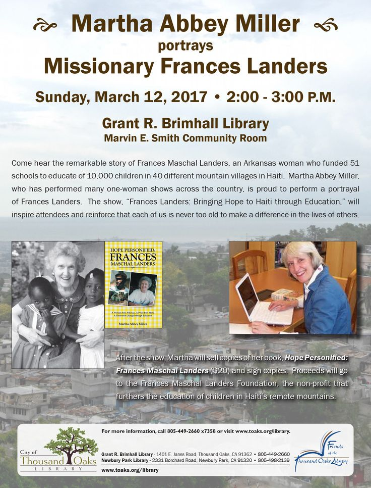 Martha Abbey Miller portrays Missionary Frances Landers. Sunday, March 12, 2017, 2pm. Grant R. Brimhall Library, 1401 E. Janss Road, Thousand Oaks, CA.  Come hear the remarkable story of Frances Maschal Landers, an Arkansas woman who funded 51 schools to educate of 10,000 children in 40 different mountain villages in Haiti.