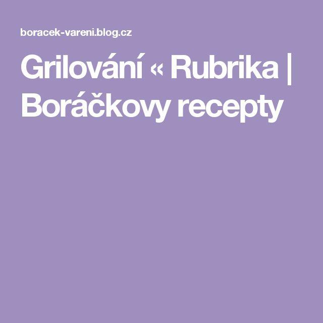 Grilování « Rubrika | Boráčkovy recepty
