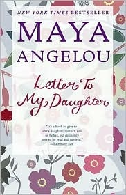 Letter To My Daughter ~ A read for every woman! by Maya Angelou