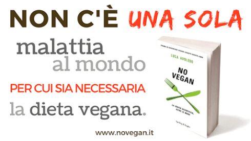 Non ci sono malattie per cui sia necessaria la dieta vegana.