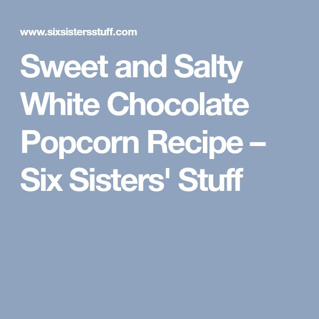 Sweet and Salty White Chocolate Popcorn Recipe – Six Sisters' Stuff