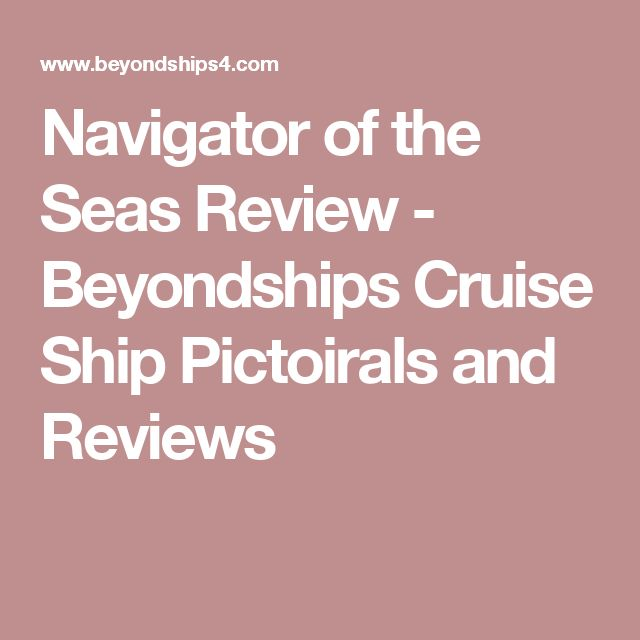 Navigator of the Seas Review - Beyondships Cruise Ship Pictoirals and Reviews