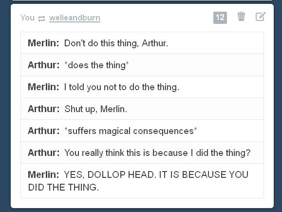 lmao everytime! you would think that he'd start listening to Merlin by now...