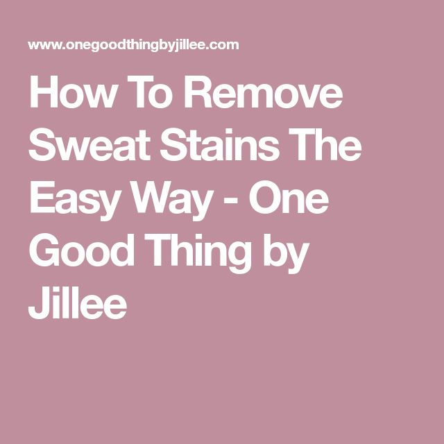 How To Remove Sweat Stains The Easy Way - One Good Thing by Jillee
