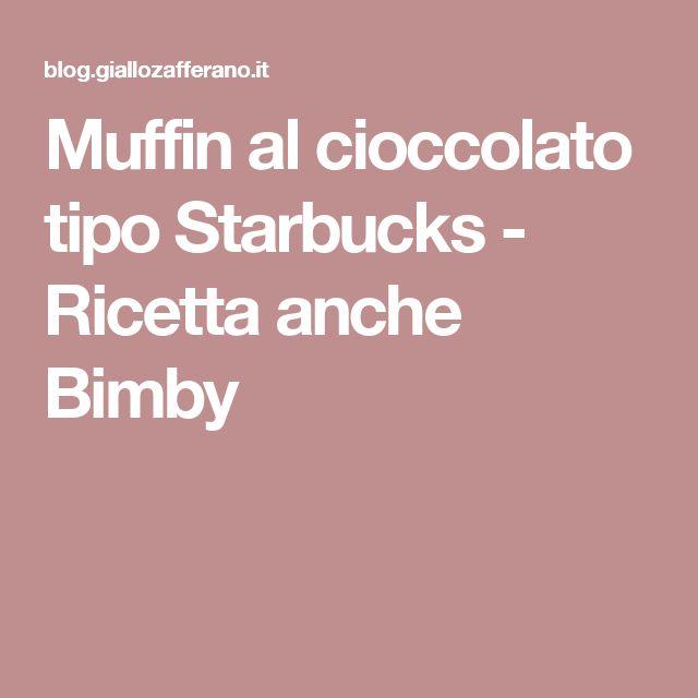 Muffin al cioccolato tipo Starbucks - Ricetta anche Bimby