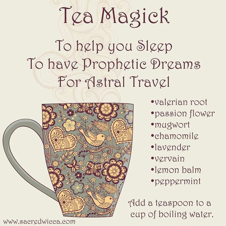 Tea Magick: To help you sleep, to have prophetic dreams, for astral travel.
