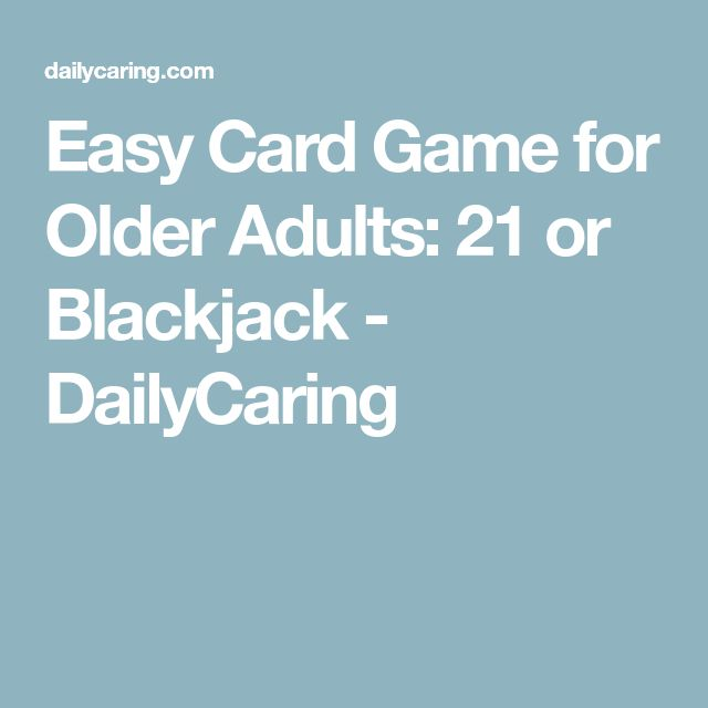 Easy Card Game for Older Adults: 21 or Blackjack - DailyCaring