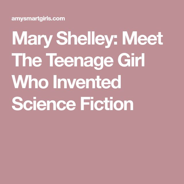 Mary Shelley: Meet The Teenage Girl Who Invented Science Fiction