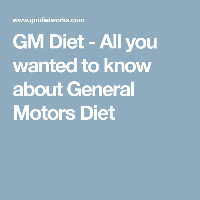 GM Diet - All you wanted to know about General Motors Diet