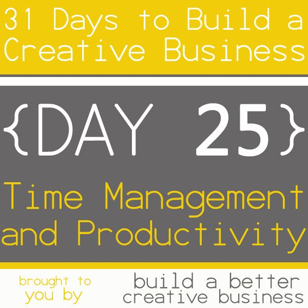 31 Days to Build a Creative Business: Time Management and Productivity {Day 25}
