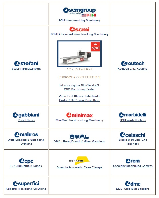 First Choice Industrial is an authorized SCM Woodworking Machinery & Commercial Equipment Dealer located in metro-Atlanta.        View our 2012 Woodworking Machinery & Equipment Catalog here http://firstchoiceind.net/woodworkingmachinerycatalog/.    Contact us by phone: 678-642-9722 or email: sales@firstchoiceind.net