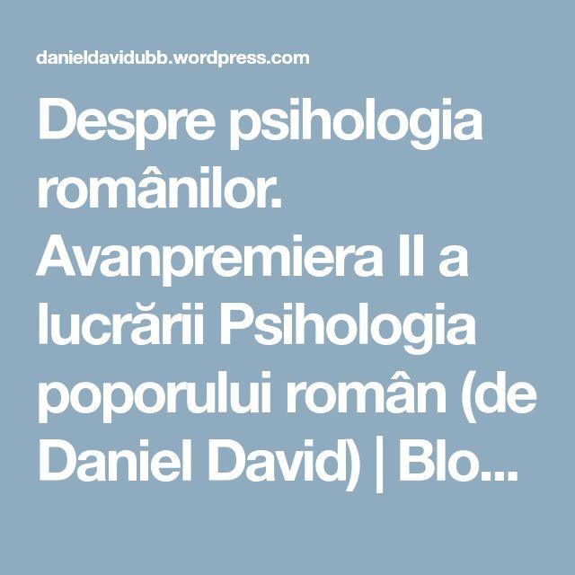 Despre psihologia românilor. Avanpremiera II a lucrării Psihologia poporului român (de Daniel David) | Blogul Prof. Univ. Dr. Daniel DAVID: Pentru o Românie Raţională!
