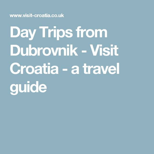 Day Trips from Dubrovnik - Visit Croatia - a travel guide