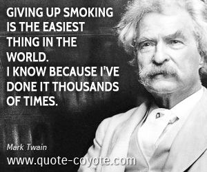 """Mark Twain - """"Giving up smoking is the easiest thing in the w..."""""""